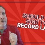 Should You Sign to a Record Label [UPDATED FOR 2019]